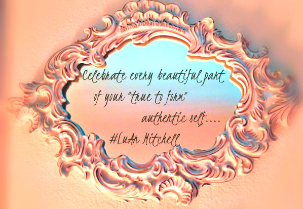 """Celebrate every beautiful part of your """"true to form"""" authentic self"""